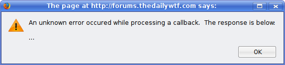 The page at http://forums.thedailywtf.com says: An unknown error occured while processing a callback.  The response is below: ...